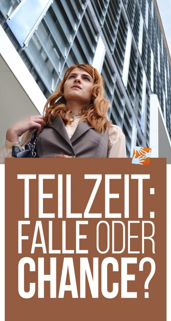 Teilzeit: Falle oder Chance? Working Mom, Arbeitende Mutter