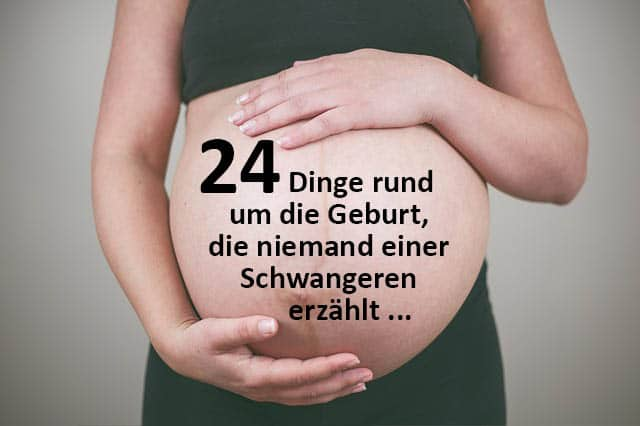 24 Dinge rund um die Geburt, die niemand einer Schwangeren erzählt