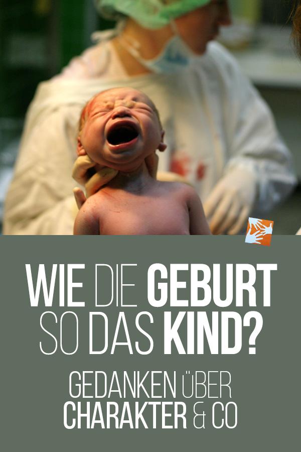 Wie die Geburt, so das Kind? Gedanke über Charakter & Co