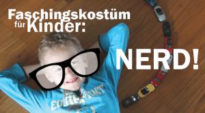 """Kinderkostüm für den Fasching: Mein Kind geht als """"Nerd"""""""