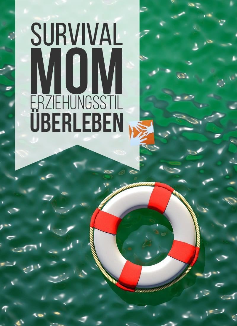die beste erziehungsmethode: survival mom - erziehungsstil überleben