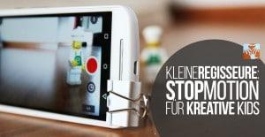 Digital kreativ: Stop Motion-Filme drehen für Kids