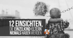 12 Einsichten, die Einzelkind-Eltern niemals haben werden