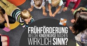 Frühförderung: Welche Kinderkurse machen WIRKLICH Sinn?