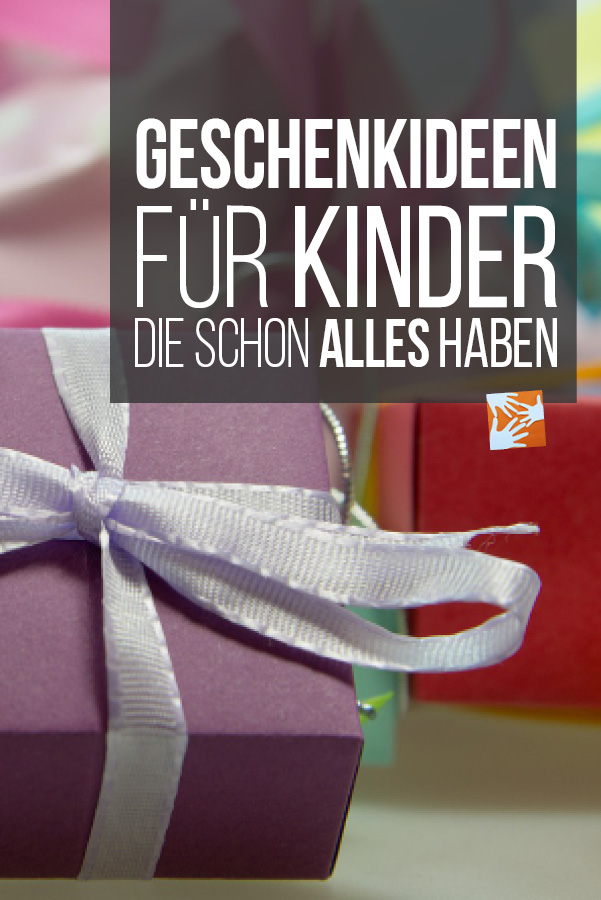Sinnvolle Geschenke für Kinder, die schon alles haben | Muttis ...