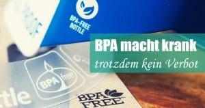 BPA ist gesundheitsschädlich! Egal was die EU sagt