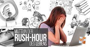 Die Rush-Hour des Lebens: Mama in der Vereinbarkeitsfalle