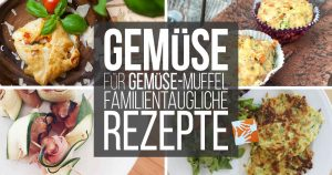 Gemüse für Gemüse-Muffel? Alltagstaugliche Familien-Rezepte