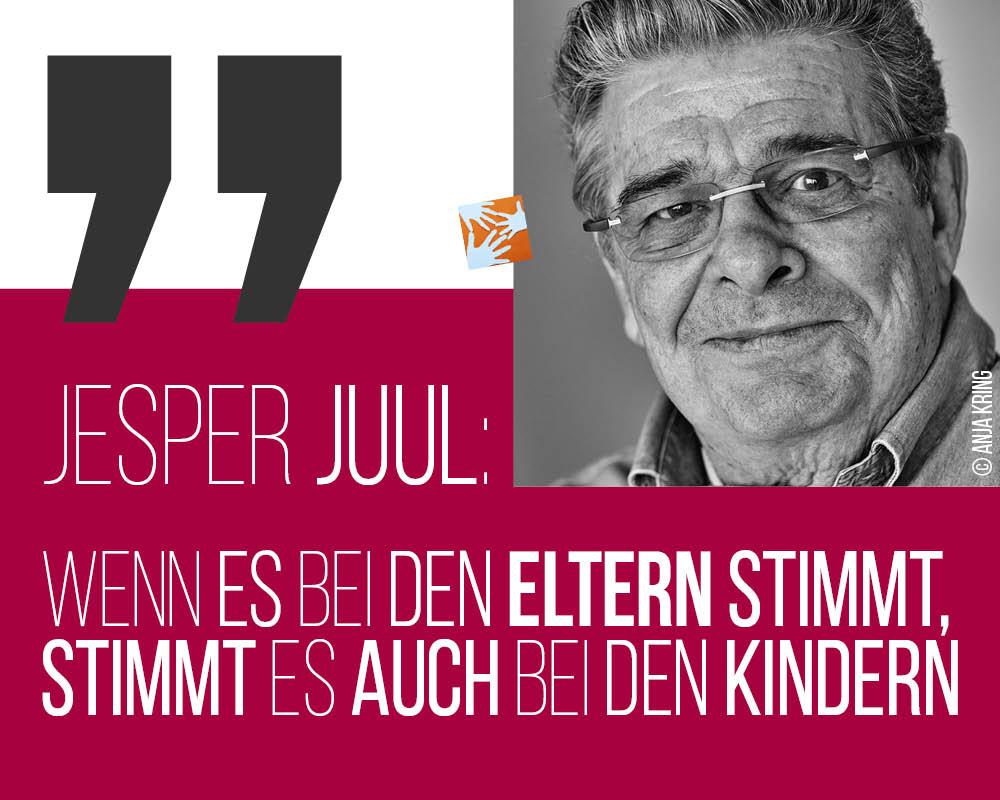 Zitat Jesper Juul: Wenn es bei den Eltern stimmt, stimmt es auch bei den Kindern