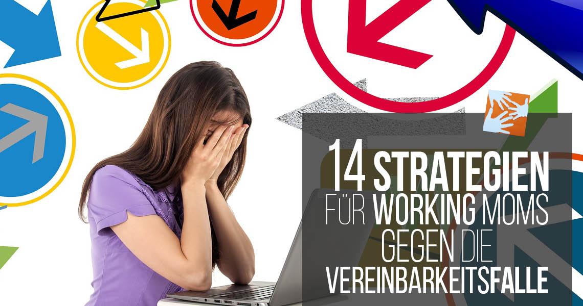 14 Tipps für Working Moms: Strategien gegen die Vereinbarkeitsfalle