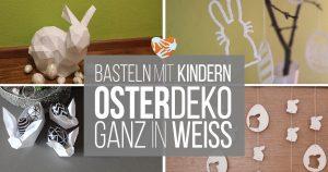 Weiße Osterdeko basteln mit Kindern