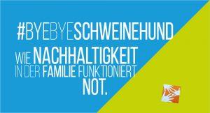 #byebyeschweinehund Wie Nachhaltigkeit in der Familie funktioniert. Not.