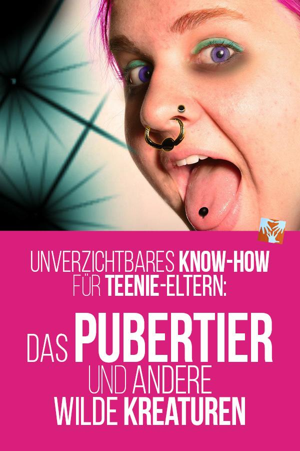 Unverzichtbares Know-how für Teenie-Eltern: Das Pubertier und andere wilde Kreaturen