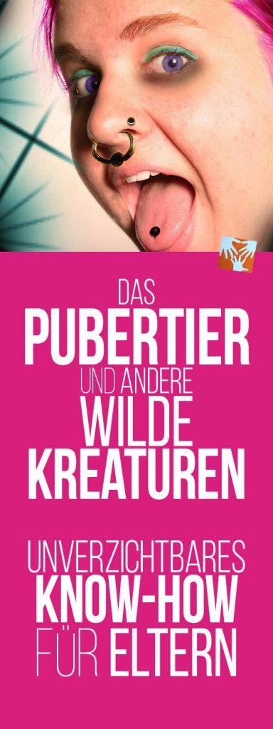 Das Pubertier und andere wilde Kreaturen: Wichtiges Basis-Know-how für Eltern