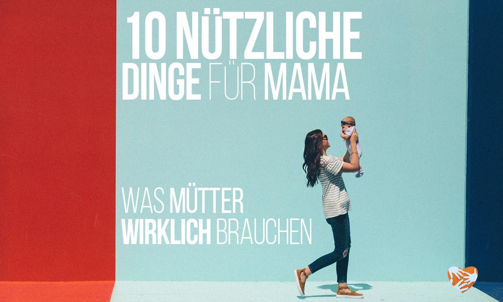 10 wirklich nützliche Dinge für Mama
