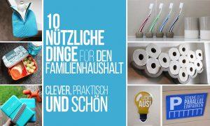 10 wirklich nützliche Dinge für den Familienhaushalt