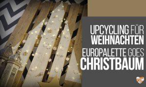 DIY-Anleitung: Weihnachtsbaum aus Holzpalette [Upycling ohne Sägen und Bohren]