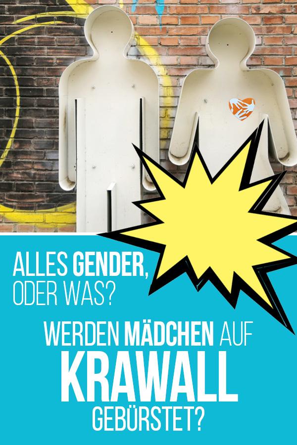 Alles gender - oder was? Werden Mädchen auf Krawall gebürstet? Gender in der Erziehung