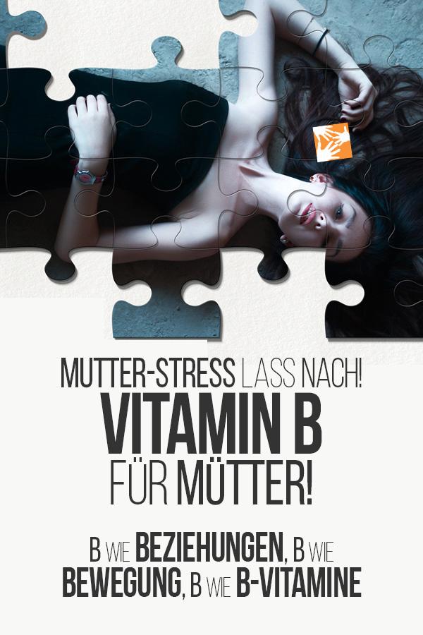 Mutter-Stress lass nach! Mütter brauchen Vitamin B: B wie Beziehungen, B wie Bewegung und B wie B-Vitamine.