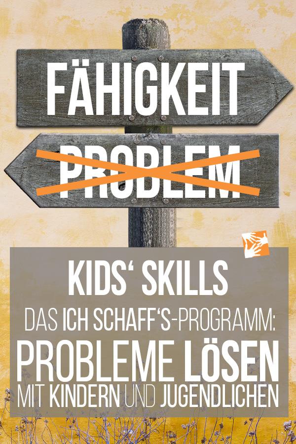 Kids' Skills: Das Ich schaff's-Programm - Probleme lösen mit Kindern und Jugendlichen