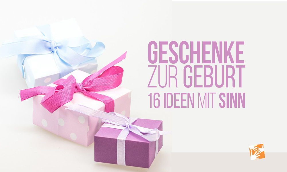 Geschenke zur Geburt: 16 Geschenkideen mit Sinn für frisch gebackene Eltern