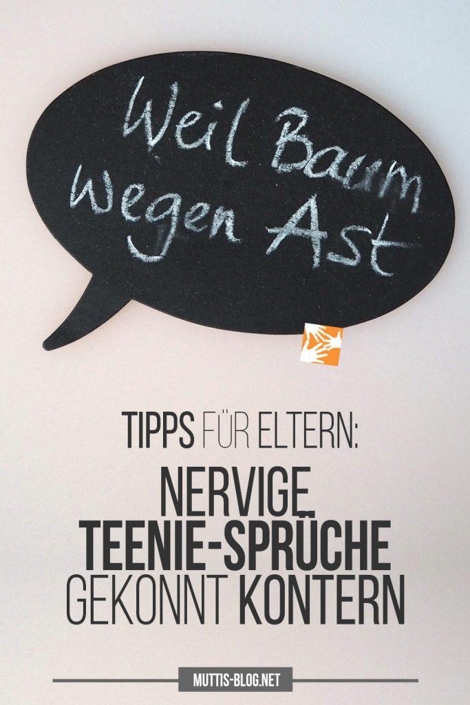 Weil Baum, wegen Ast: Nervige Teenie-Sprüche gekonnt kontern. Tipps für leidgeprüfte Eltern.