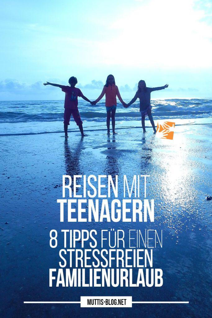 Reisen mit Teenagern: Tipps für weniger Stress im Familienurlaub