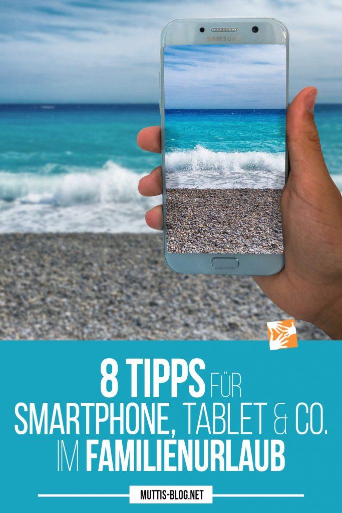 Tipps für den Umgang mit Smartphone, Tablet & Co im Familienurlaub
