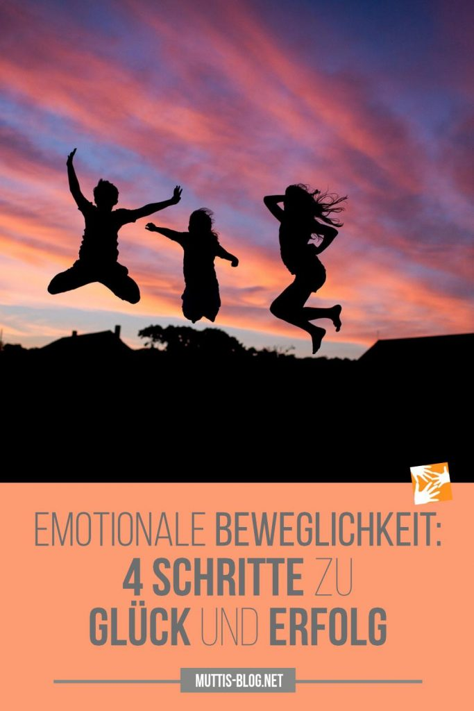 Emotionale Beweglichkeit: 4 Schritte zu Glück und Erfolg